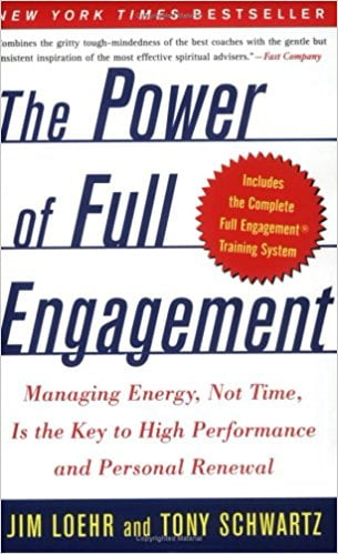 The Power of Full Engagement- Managing Energy, Not Time, Is the Key to High Performance and Personal Renewal