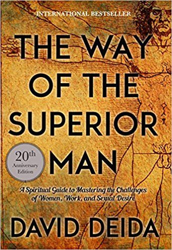 Way of the Superior Man- A Spiritual Guide to Mastering the Challenges of Women, Work, and Sexual Desire