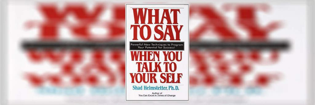 What to Say When You Talk to Your Self Summary