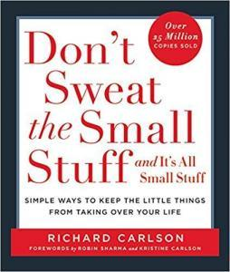 Don't Sweat the Small Stuff and It's All Small Stuff- Simple Ways to Keep the Little Things From Taking Over Your Life (Don't Sweat the Small Stuff Series)