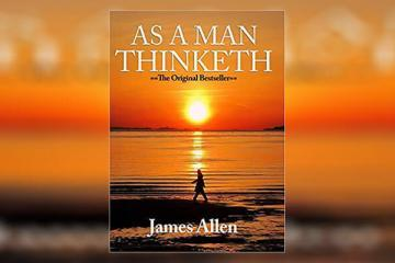 As a Man Thinketh Summary by James Allen