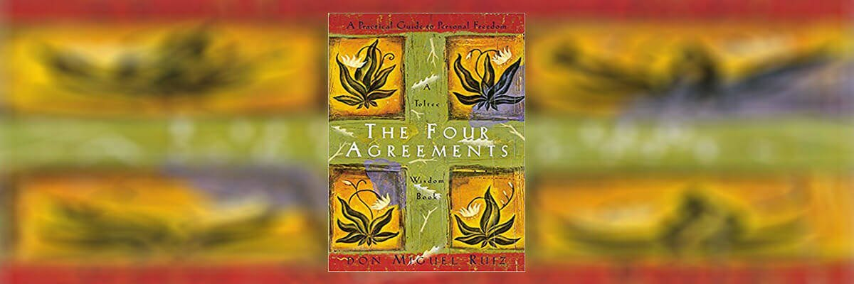The Four Agreements Summary By Don Miguel Ruiz