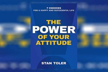The Power of Your Attitude Summary By Stan Toler