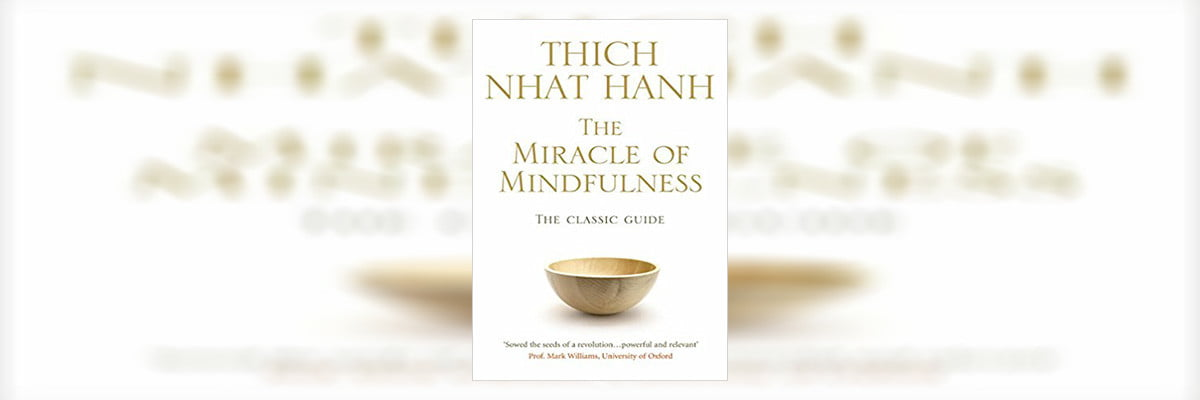 The Miracle of Mindfulness Summary By Thich Nhat Hanh