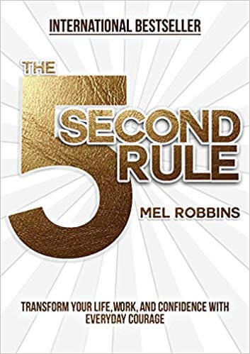 The 5 Second Rule Transform your Life, Work, and Confidence with Everyday Courage