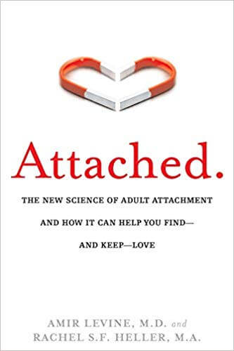 Attached- The New Science of Adult Attachment and How It Can Help YouFind - and Keep - Love