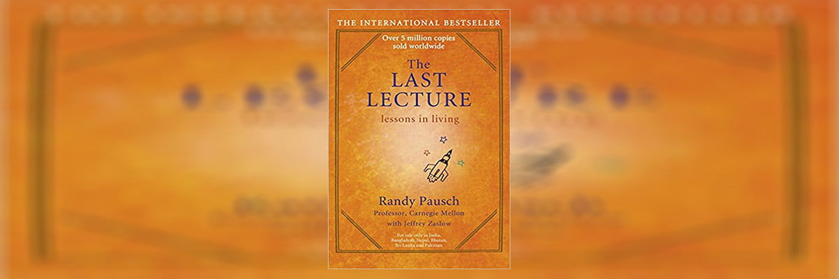 The Last Lecture Summary By Randy Pausch And Jeffrey Zaslow