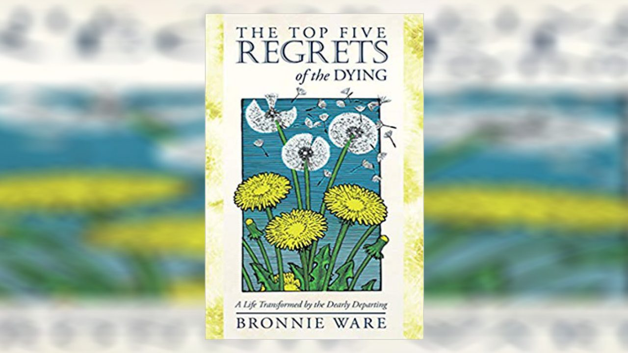 The Top Five Regrets of the Dying Book Summary by Bronnie Ware ...